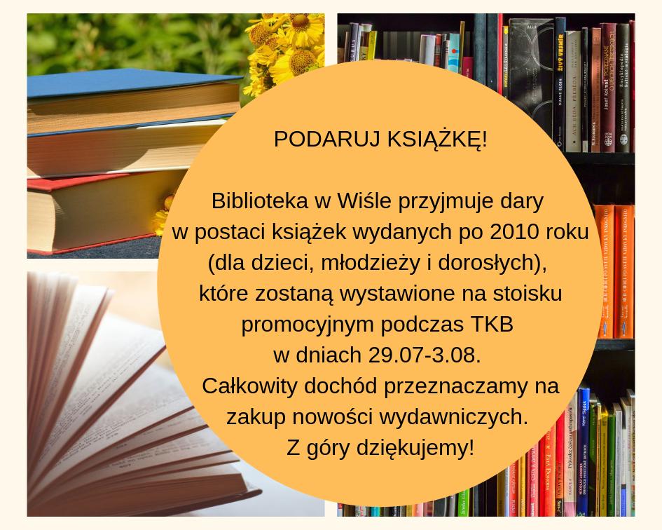 Biblioteka wWiśle przyjmuje dary wpostaci książek wydanych po2010 roku, które zostaną wystawione nastoisku promocyjnym podczas TKB, 29.07-3.08. Dochód przeznaczymy nazakup nowości wydawniczych.