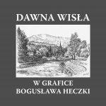 """Katalog """"Dawna Wisła wgrafice Bogusława Heczki"""""""